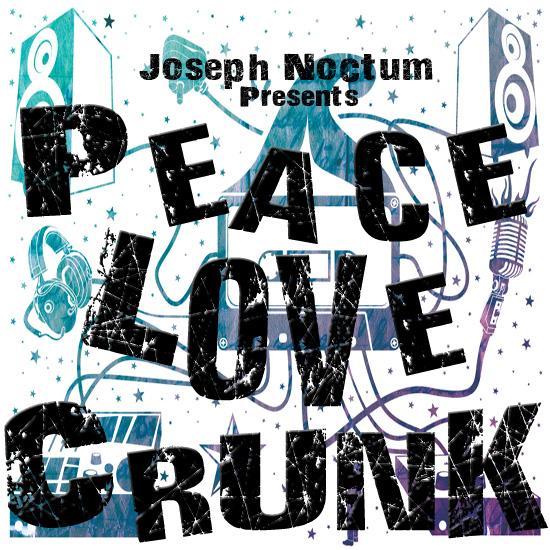 Joseph Noctum – Peace Love Crunk